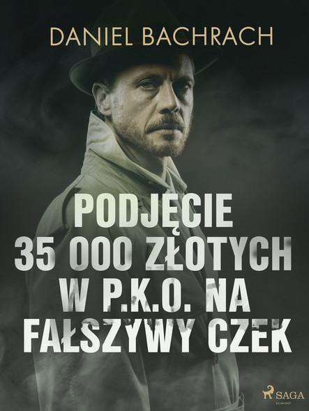 Podjęcie 35 000 złotych w P.K.O. na fałszywy czek