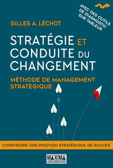 Stratégie et conduite du changement : Méthode de management stratégique | Gilles Léchot