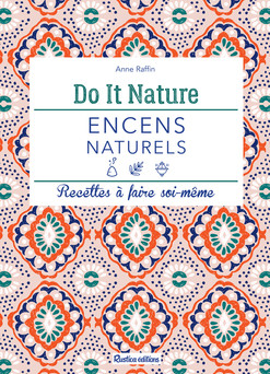 Encens naturels : Recettes à faire soi-même | Anne Raffin