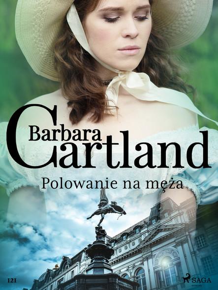 Polowanie na męża - Ponadczasowe historie miłosne Barbary Cartland