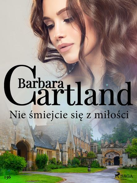 Nie śmiejcie się z miłości - Ponadczasowe historie miłosne Barbary Cartland