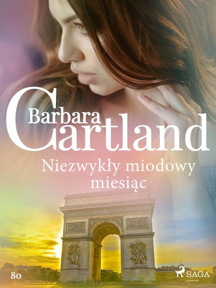Niezwykły miodowy miesiąc - Ponadczasowe historie miłosne Barbary Cartland