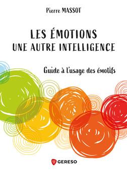 Les émotions : une autre intelligence : Guide à l'usage des émotifs | Massot Pierre