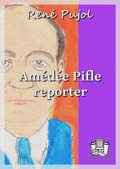 Amédée Pifle, reporter