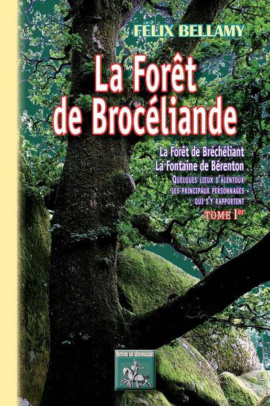La Forêt de Brocéliande (Tome Ier) : la forêt de Bréchéliant, la fontaine de Bérenton, quelques lieux d'alentour, les principaux personnages qui s'y rapportent