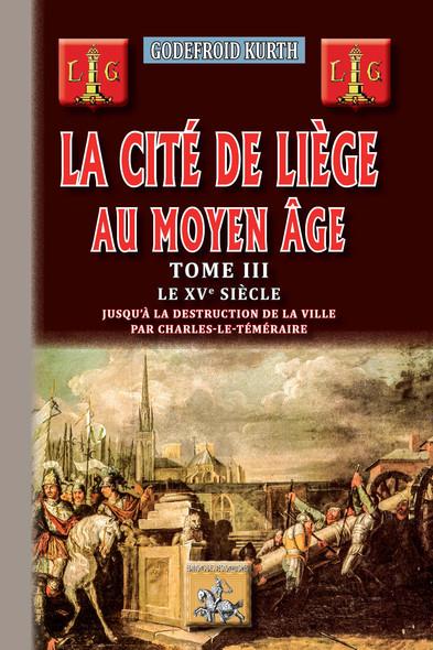 La Cité de Liège au Moyen Âge (Tome 3) : le XVe siècle
