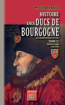 Histoire des Ducs de Bourgogne de la Maison de Valois (1364-1482)   Tome Ier : Philippe le Hardi (1364-1399) | M. de Barante