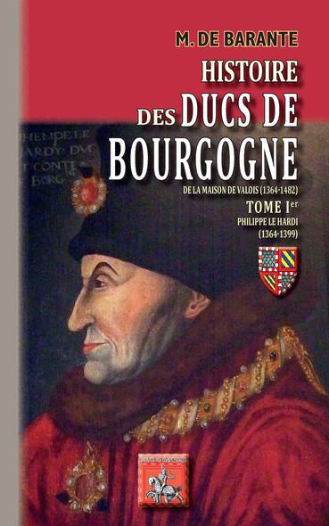 Histoire des Ducs de Bourgogne de la Maison de Valois (1364-1482) • Tome Ier : Philippe le Hardi (1364-1399)