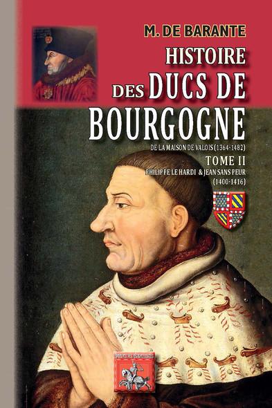 Histoire des Ducs de Bourgogne de la Maison de Valois (1364-1482) — Tome 2 : Philippe le Hardi et Jean sans Peur (1400-1416)