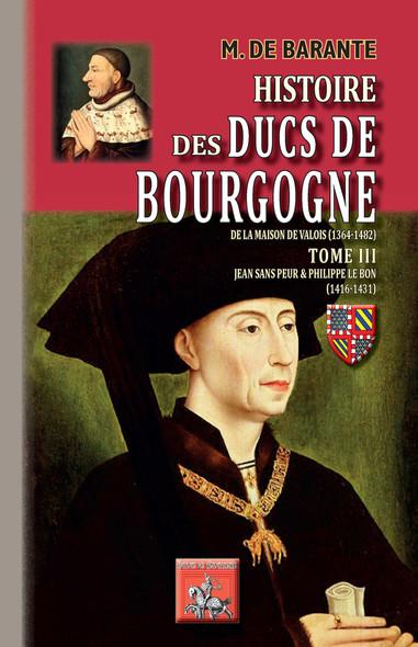 Histoire des Ducs de Bourgogne de la maison de Valois (Tome 3) : Jean sans Peur & Philippe le Bon (1416-1431)