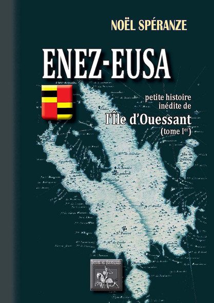 Enez-Eusa • Petite Histoire inédite de l'île d'Ouessant (Tome Ier)