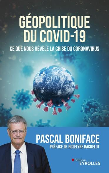 Géopolitique du Covid-19 : Ce que nous révèle la crise du Coronavirus - Préface de Roselyne Bachelot