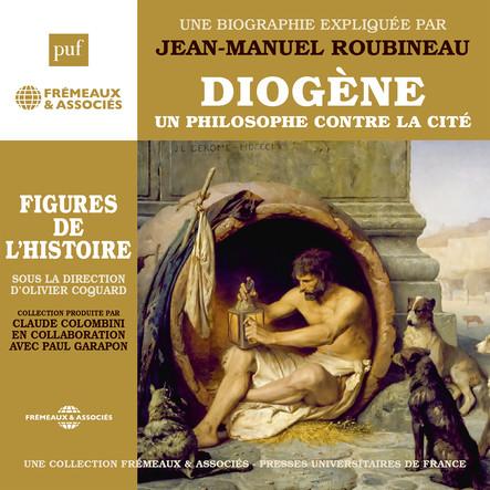 Diogène, un philosophe contre la cité. Une biographie expliquée