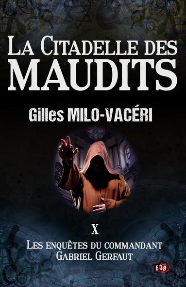 La citadelle des maudits : Les enquêtes du commandant Gabriel Gerfaut Tome 10