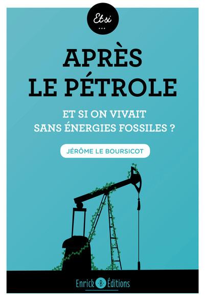 Après le pétrole - Et si on vivait sans énergie fossile ?