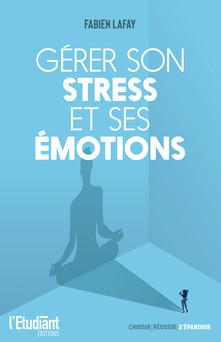 Gérer son stress et ses émotions | Fabien Lafay