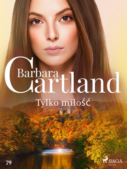 Tylko miłość - Ponadczasowe historie miłosne Barbary Cartland