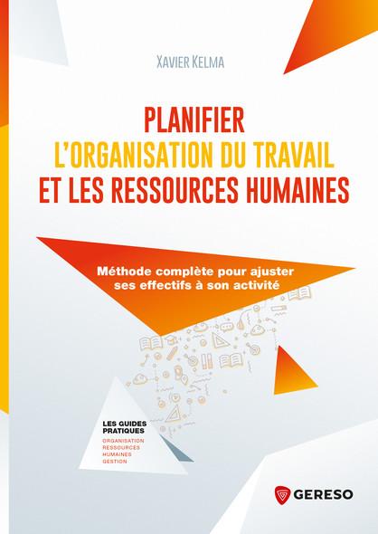 Planifier l'organisation du travail et les ressources humaines : Méthode complète pour ajuster ses objectifs à son activité