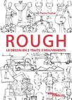 Rough : le dessin en 2 traits 3 mouvements : Personnages, animaux, décors, objets ...