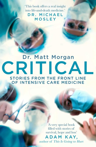 Critical : Stories from the front line of intensive care medicine