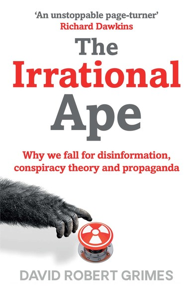The Irrational Ape : Why Flawed Logic Puts us all at Risk and How Critical Thinking Can Save the World