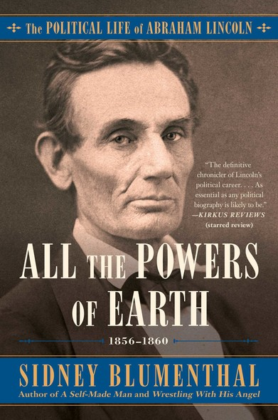 All the Powers of Earth : The Political Life of Abraham Lincoln Vol. III, 1856-1860