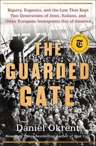 The Guarded Gate : Bigotry, Eugenics and the Law That Kept Two Generations of Jews, Italians, and Other European Immigrants Out of America