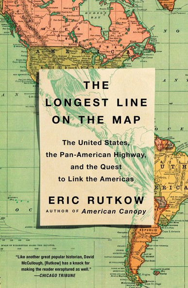 The Longest Line on the Map : The United States, the Pan-American Highway, and the Quest to Link the Americas