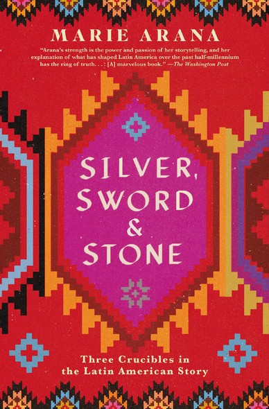Silver, Sword, and Stone : Three Crucibles in the Latin American Story