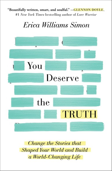 You Deserve the Truth : Change the Stories that Shaped Your World and Build a World-Changing Life