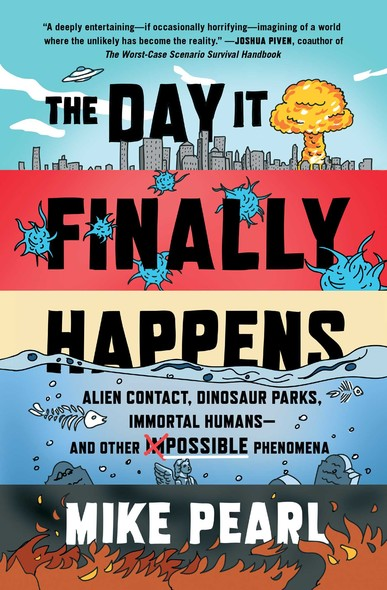 The Day It Finally Happens : Alien Contact, Dinosaur Parks, Immortal Humans—and Other Possible Phenomena