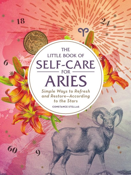 The Little Book of Self-Care for Aries : Simple Ways to Refresh and Restore—According to the Stars