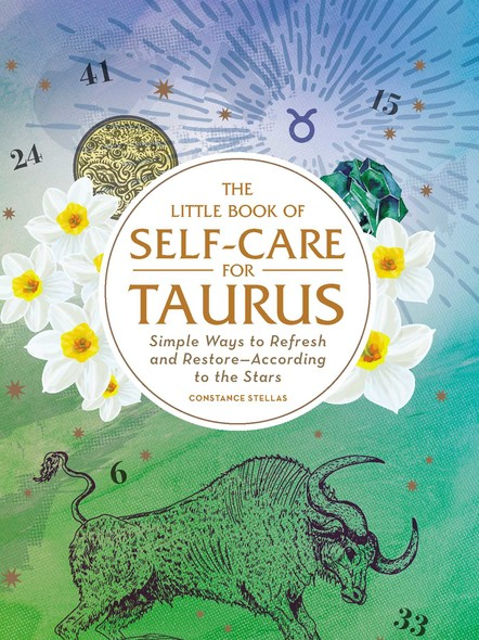 The Little Book of Self-Care for Taurus : Simple Ways to Refresh and Restore—According to the Stars