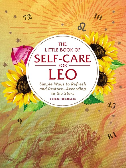 The Little Book of Self-Care for Leo : Simple Ways to Refresh and Restore—According to the Stars