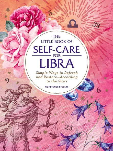The Little Book of Self-Care for Libra : Simple Ways to Refresh and Restore—According to the Stars