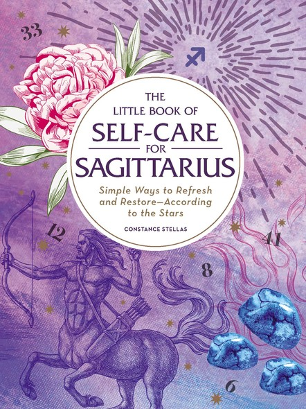 The Little Book of Self-Care for Sagittarius : Simple Ways to Refresh and Restore—According to the Stars