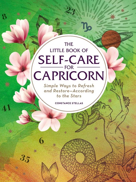 The Little Book of Self-Care for Capricorn : Simple Ways to Refresh and Restore—According to the Stars