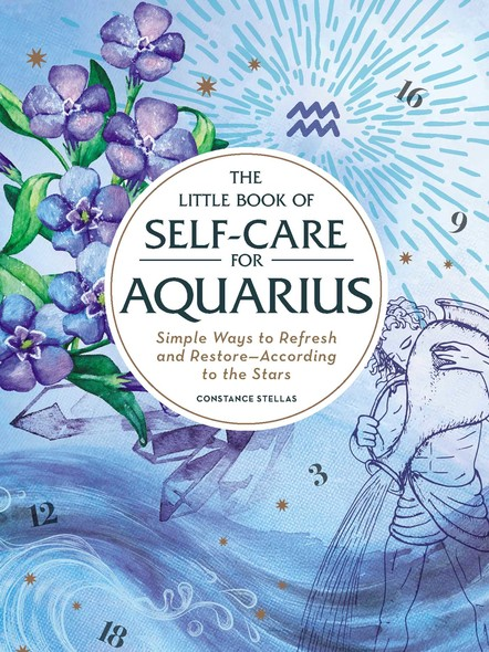 The Little Book of Self-Care for Aquarius : Simple Ways to Refresh and Restore—According to the Stars