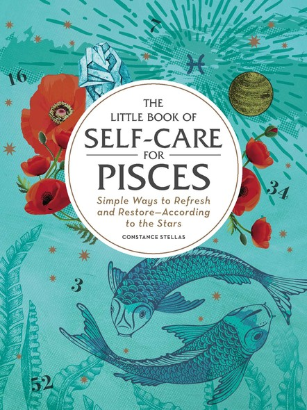 The Little Book of Self-Care for Pisces : Simple Ways to Refresh and Restore—According to the Stars