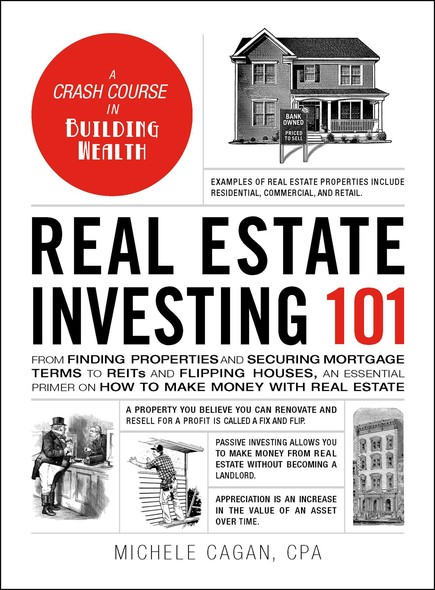 Real Estate Investing 101 : From Finding Properties and Securing Mortgage Terms to REITs and Flipping Houses, an Essential Primer on How to Make Money with Real Estate