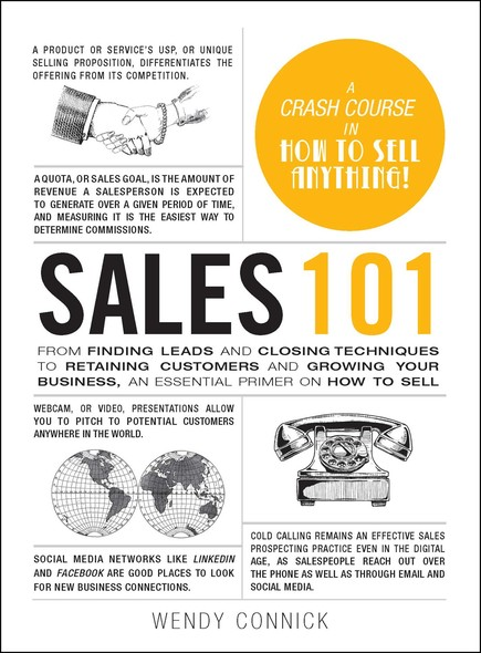 Sales 101 : From Finding Leads and Closing Techniques to Retaining Customers and Growing Your Business, an Essential Primer on How to Sell