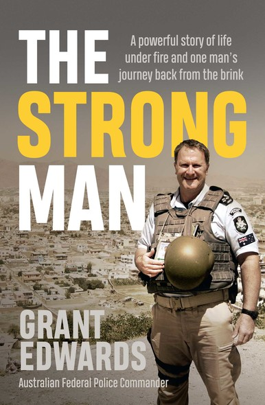 The Strong Man : A powerful story of life under fire and one man's journey back from the brink
