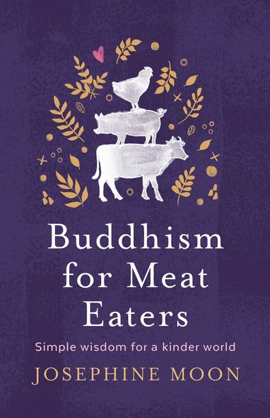 Buddhism for Meat Eaters : Simple wisdom for a kinder world