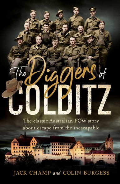 The Diggers of Colditz : The classic Australian POW story about escape from the impossible