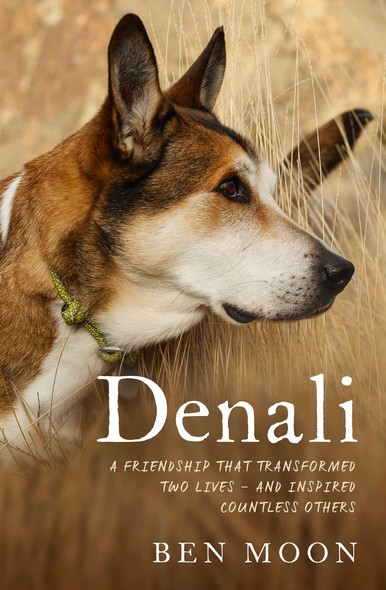 Denali : The Story of an Exceptional Dog