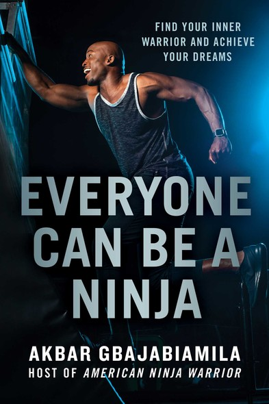 Everyone Can Be a Ninja : Find Your Inner Warrior and Achieve Your Dreams