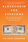 Blockchain for Everyone : How I Learned the Secrets of the New Millionaire Class (And You Can, Too)