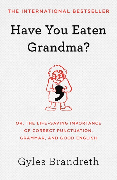 Have You Eaten Grandma? : Or, the Life-Saving Importance of Correct Punctuation, Grammar, and Good English