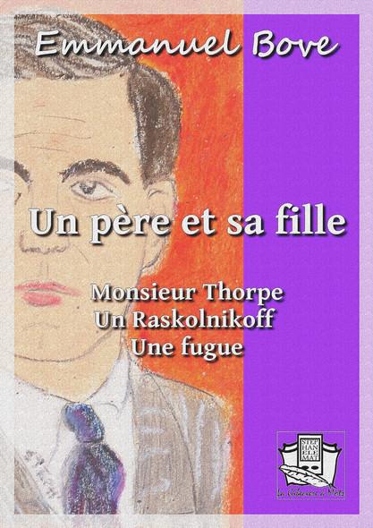Un père et sa fille : suivi de : Monsieur Thorpe - Un Raskolnikoff - Une fugue