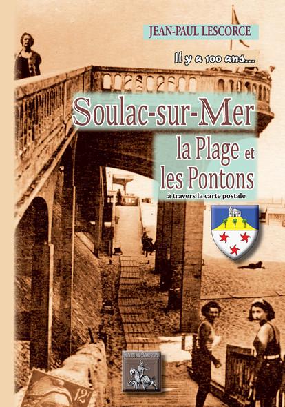 Il y a 100 ans... Soulac-sur-Mer, la Plage, les Pontons (à travers la carte postale)